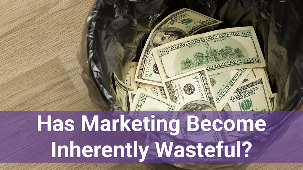 has marketing become inherently wasteful