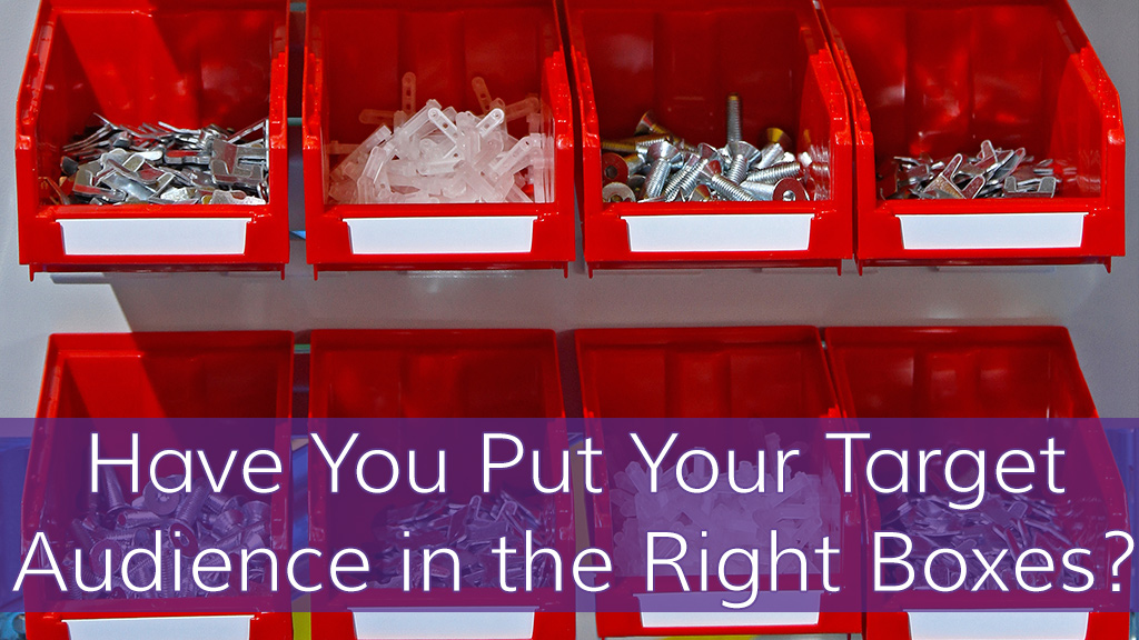 Have You Put Your Target Audience in the Right Boxes?